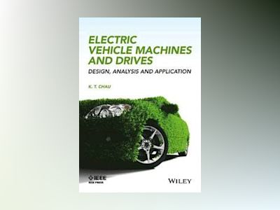 Electric Vehicle Machines and Drives: Design, Analysis and Application av K. T. Chau