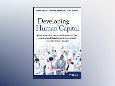 Developing Human Capital: Using Analytics to Plan and Optimize Your Learnin av Gene Pease