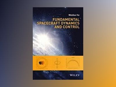 Fundamental Spacecraft Dynamics and Control av Weiduo Hu