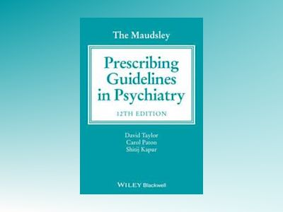 The Maudsley Prescribing Guidelines in Psychiatry, 12th Edition av David Taylor