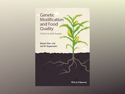Genetic Modification and Food Quality: A Down to Earth Analysis av Robert Blair
