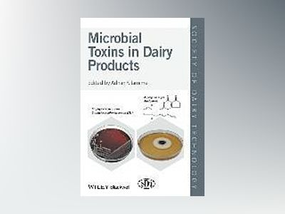 Microbial Toxins in Dairy Products av Adnan Y. Tamime
