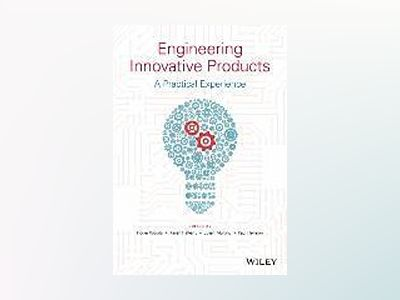 Engineering Innovative Products: A Practical Experience av Roger Woods