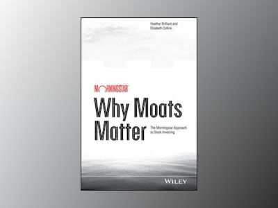 Why Moats Matter: The Morningstar Approach to Stock Investing av Heather Brilliant