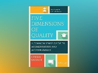 Five Dimensions of Quality: A Common Sense Guide to Accreditation and Accou av Linda Suskie