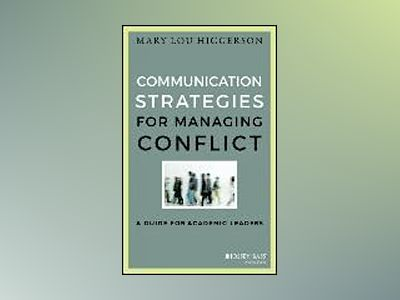 Communication Strategies for Managing Conflict: A Guide for Academic Leader av Mary Lou Higgerson