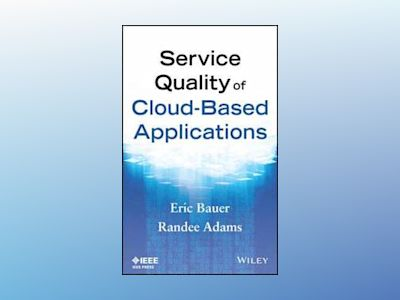 Service Quality of Cloud Based Applications av Eric Bauer