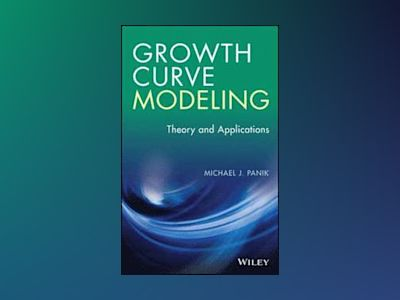 Growth Curve Modeling: Theory and Applications av Michael J. Panik