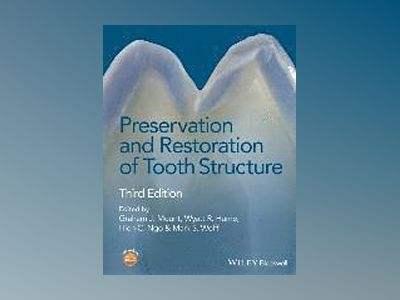 Preservation and Restoration of Tooth Structure, 3rd Edition av Graham J. Mount