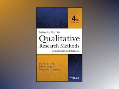 Introduction to Qualitative Research Methods: A Guidebook and Resource, 4th av Steven J. Taylor