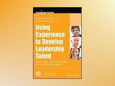 Using Experience to Develop Leadership Talent: How Organizations Leverage O av Cynthia D. McCauley