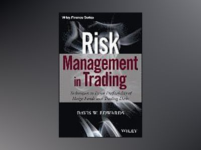 Risk Management in Trading: Techniques to Drive Profitability of Hedge Fund av Davis Edwards