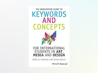 The Winchester Guide to Keywords and Concepts for International Students in av Annie Makhoul