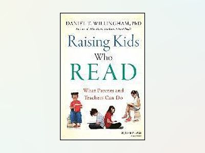 Raising Kids Who Read: What Parents and Teachers Can Do av Daniel T. Willingham