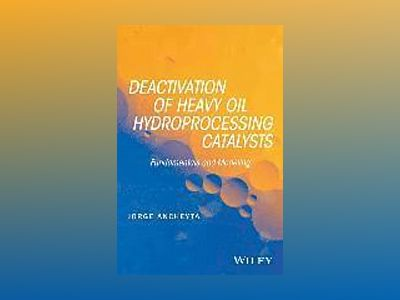 Deactivation of Heavy Oil Hydroprocessing Catalysts av Jorge Ancheyta