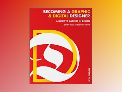 Becoming a Graphic and Digital Designer: A Guide to Careers in Design, 5th av Steven Heller