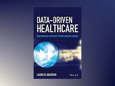 Data-Driven Healthcare: How Analytics and BI are Transforming the Industry av Laura B. Madsen