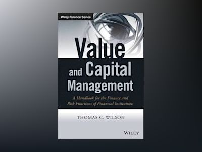Value and Capital Management: A Handbook for the Finance and Risk Functions av Thomas C. Wilson