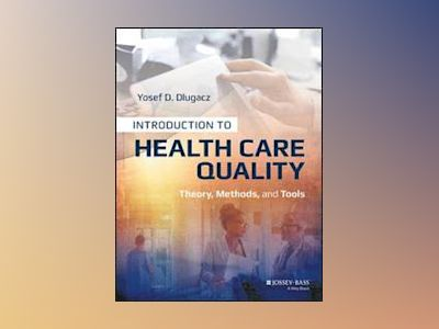 Introduction to Health Care Quality: Theory, Methods, and Tools av Yosef D. Dlugacz