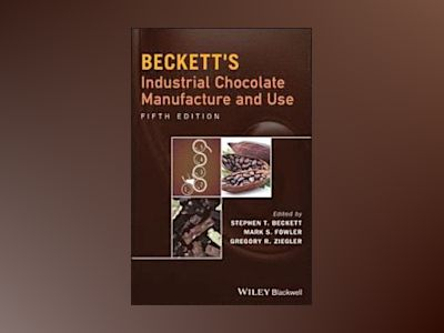 Beckett's Industrial Chocolate Manufacture and Use, 5th Edition av Steve T. Beckett