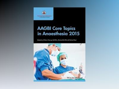AAGBI Core Topics in Anaesthesia 2015 av William Harrop-Griffiths