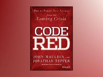 Code Red: How to Protect Your Savings From the Coming Crisis av John Mauldin