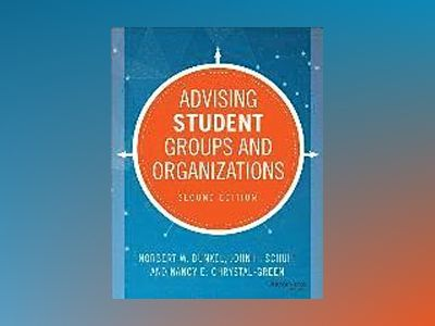 Advising Student Groups and Organizations, 2nd Edition av Norbert W. Dunkel