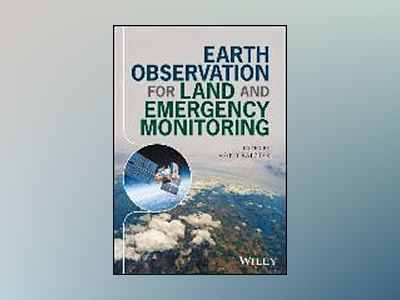 Earth Observation for Land and Emergency Monitoring av Heiko Balzter