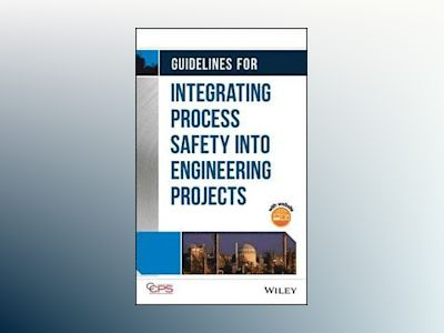Guidelines for Integrating Process Safety into Engineering Projects av CCPS