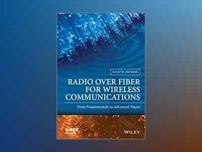 Radio over Fiber for Wireless Communications: From Fundamentals to Advanced av Xavier N Fernando