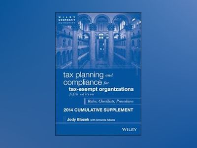 Tax Planning and Compliance for Tax-Exempt Organizations, Fifth Edition 201 av Jody Blazek