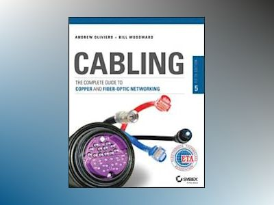 Cabling: The Complete Guide to Copper and Fiber-Optic Networking, 5th Editi av Andrew Oliviero