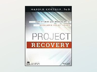 Project Recovery: Case Studies and Techniques for Overcoming Project Failur av Harold R. Kerzner