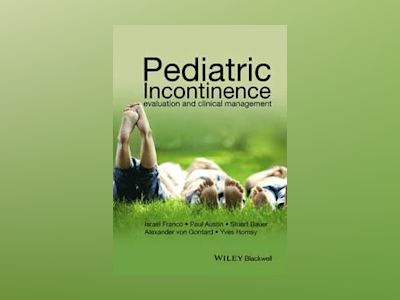Pediatric Incontinence: Evaluation and Clinical Management av Israel Franco