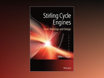 Stirling Cycle Engines: Inner Workings and Design av Allan J. Organ