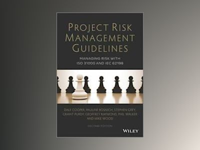Project Risk Management Guidelines: Managing Risk with ISO 31000 and IEC 62 av Dale F. Cooper