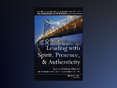 Leading with Spirit, Presence, and Authenticity: A Volume in the Internatio av Kathryn Goldman Schuyler