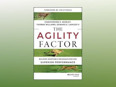 The Agility Factor: Building Adaptable Organizations for Superior Performan av Christopher G. Worley