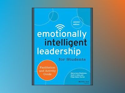 Emotionally Intelligent Leadership for Students: Facilitation and Activity av Marcy Levy Shankman