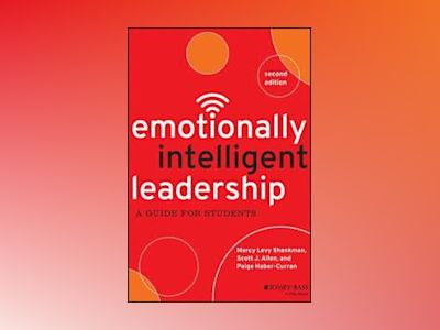 Emotionally Intelligent Leadership: A Guide for Students, 2nd Edition av Marcy Levy Shankman