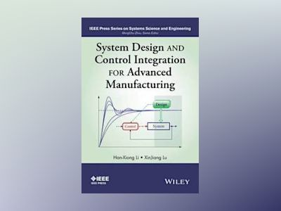 System Design and Control Integration for Advanced Manufacturing av Han-Xiong Li