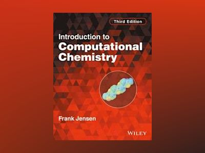Introduction to Computational Chemistry, 3rd Edition av Frank Jensen
