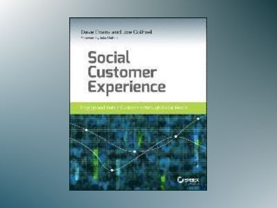 Social Customer Experience: Engage and Retain Customers through Social Medi av Dave Evans