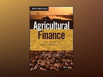 Agricultural Finance: From Crops to Land, Water and Infrastructure av Helyette Geman
