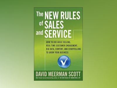 The New Rules of Sales and Service: How to Use Agile Selling, Real-Time Cus av David Meerman Scott