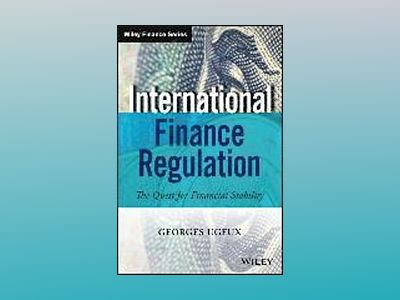 International Finance Regulation: The Quest for Financial Stability av Georges Ugeux