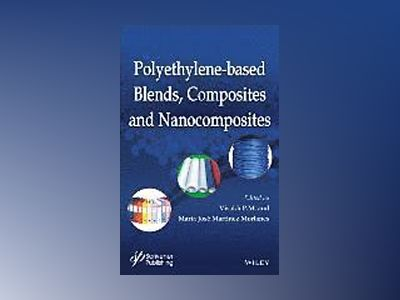 Polyethylene Based Blends, Composites, and Nanocomposities av Visakh P.M.