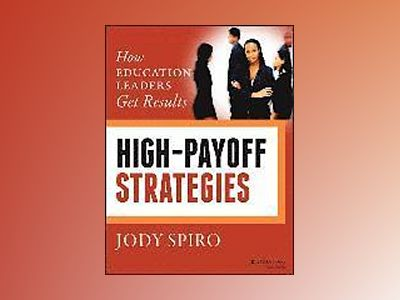 High-Payoff Strategies: How Education Leaders Get Results av Jody Spiro