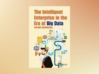 The Intelligent Enterprise in the Era of Big Data av Venkat Srinivasan