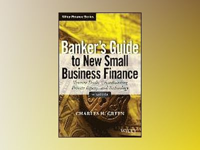Banker's Guide to New Small Business Finance: Venture Deals, Crowdfunding, av Charles H. Green